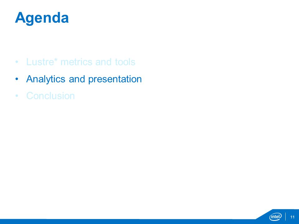 Agenda Lustre* metrics and tools Analytics and presentation Conclusion 11
