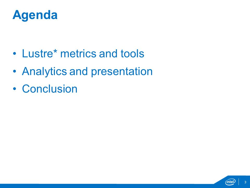 Agenda Lustre* metrics and tools Analytics and presentation Conclusion 3