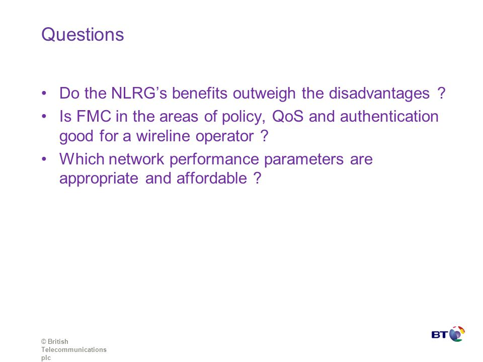 © British Telecommunications plc Questions Do the NLRG's benefits outweigh the disadvantages .