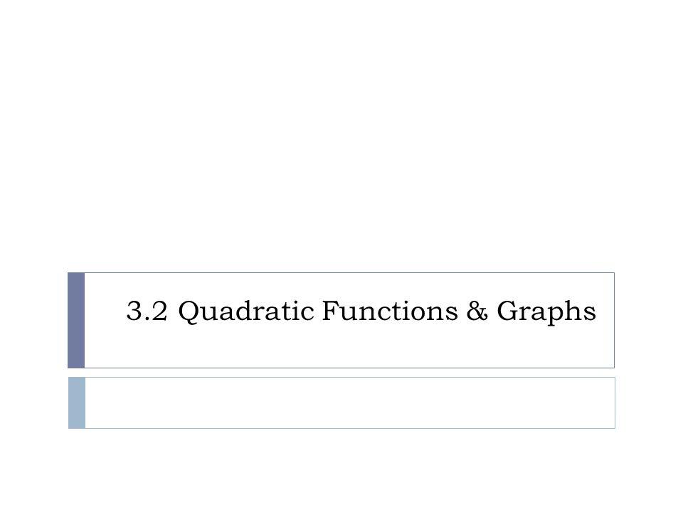 3.2 Quadratic Functions & Graphs