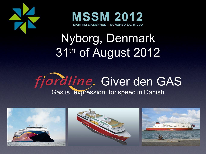 Nyborg, Denmark 31 th of August 2012 Giver den GAS Gas is expression for speed in Danish MSSM 2012 MARITIM SIKKERHED – SUNDHED OG MILJØ MSSM 2012 MARITIM SIKKERHED – SUNDHED OG MILJØ
