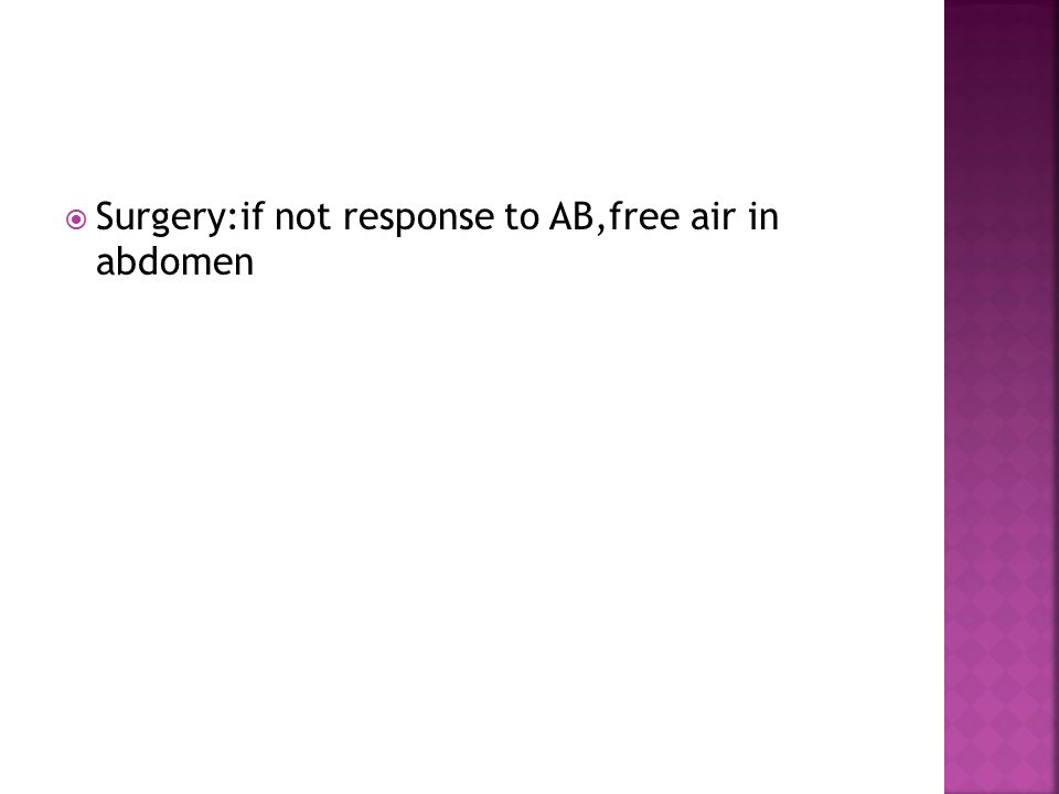  Surgery:if not response to AB,free air in abdomen