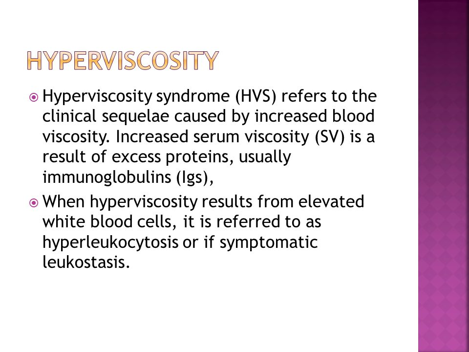  Hyperviscosity syndrome (HVS) refers to the clinical sequelae caused by increased blood viscosity.