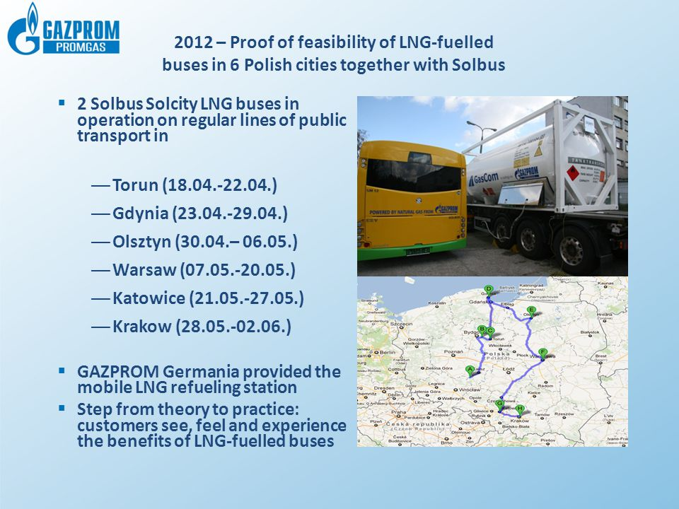  2 Solbus Solcity LNG buses in operation on regular lines of public transport in —Torun (18.04.-22.04.) —Gdynia (23.04.-29.04.) —Olsztyn (30.04.– 06.