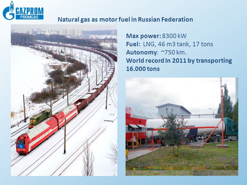 Max power: 8300 kW Fuel: LNG, 46 m3 tank, 17 tons Autonomy: ~750 km. World record In 2011 by transporting 16.000 tons Natural gas as motor fuel in Rus
