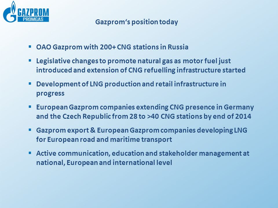 Gazprom's position today  OAO Gazprom with 200+ CNG stations in Russia  Legislative changes to promote natural gas as motor fuel just introduced and