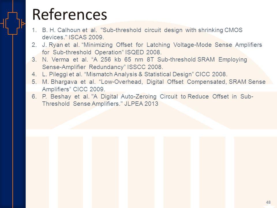 Robust Low Power VLSI 48 References 1.B. H. Calhoun et al.