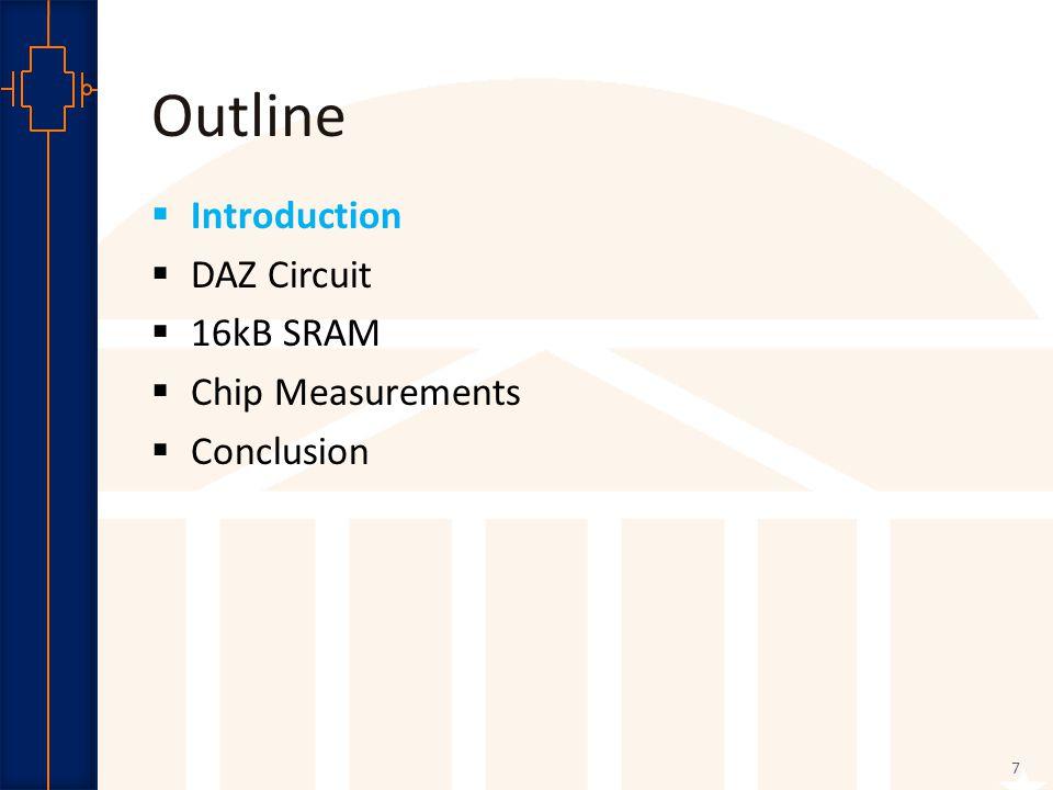Robust Low Power VLSI Outline  Introduction  DAZ Circuit  16kB SRAM  Chip Measurements  Conclusion 7