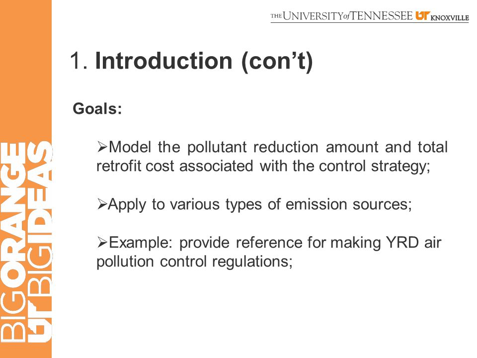 1. Introduction (con't) Goals:  Model the pollutant reduction amount and total retrofit cost associated with the control strategy;  Apply to various