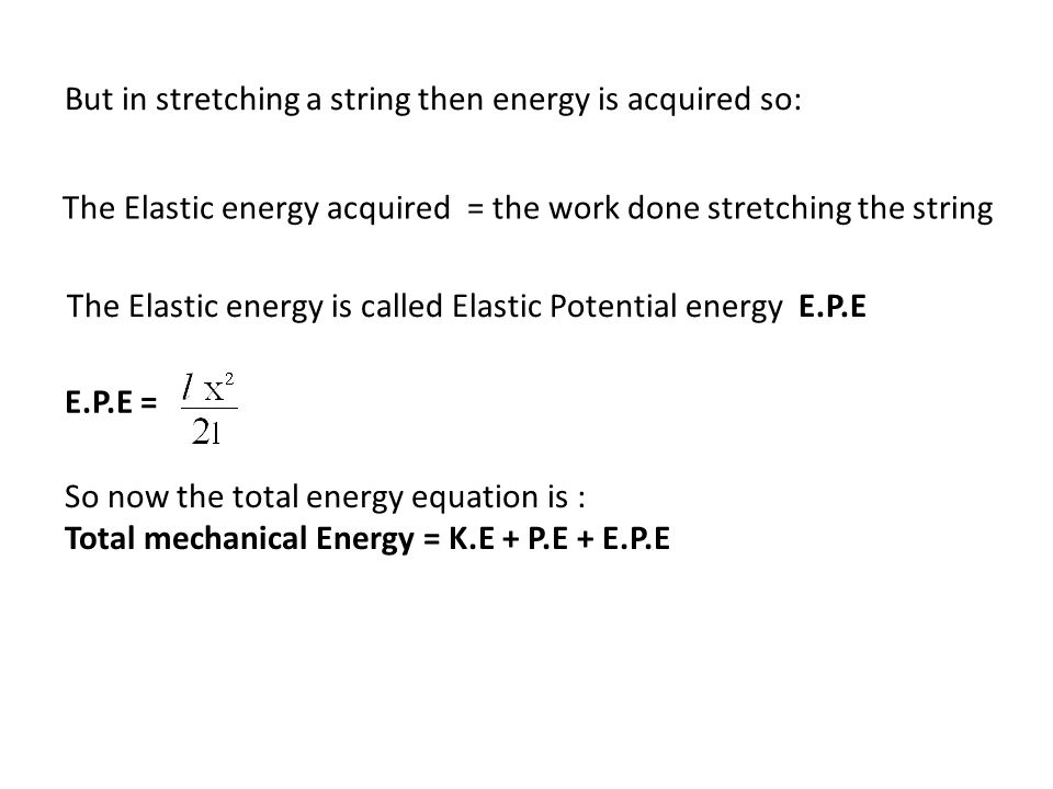 But in stretching a string then energy is acquired so: The Elastic energy acquired = the work done stretching the string The Elastic energy is called