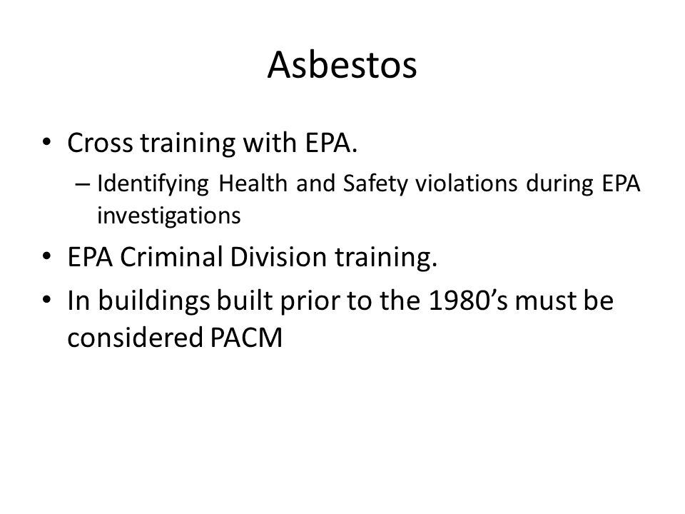 Asbestos Cross training with EPA. – Identifying Health and Safety violations during EPA investigations EPA Criminal Division training. In buildings bu