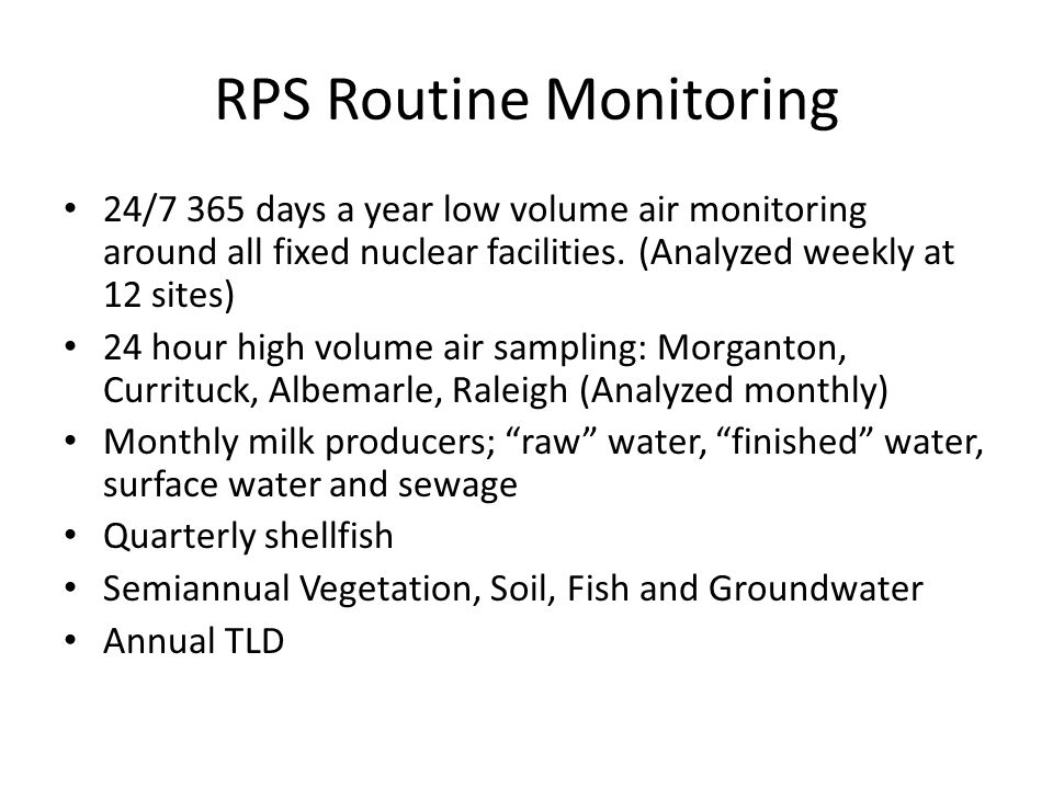 RPS Routine Monitoring 24/7 365 days a year low volume air monitoring around all fixed nuclear facilities.