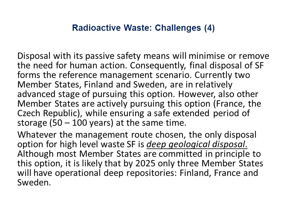 Radioactive Waste: Challenges (4) Disposal with its passive safety means will minimise or remove the need for human action.