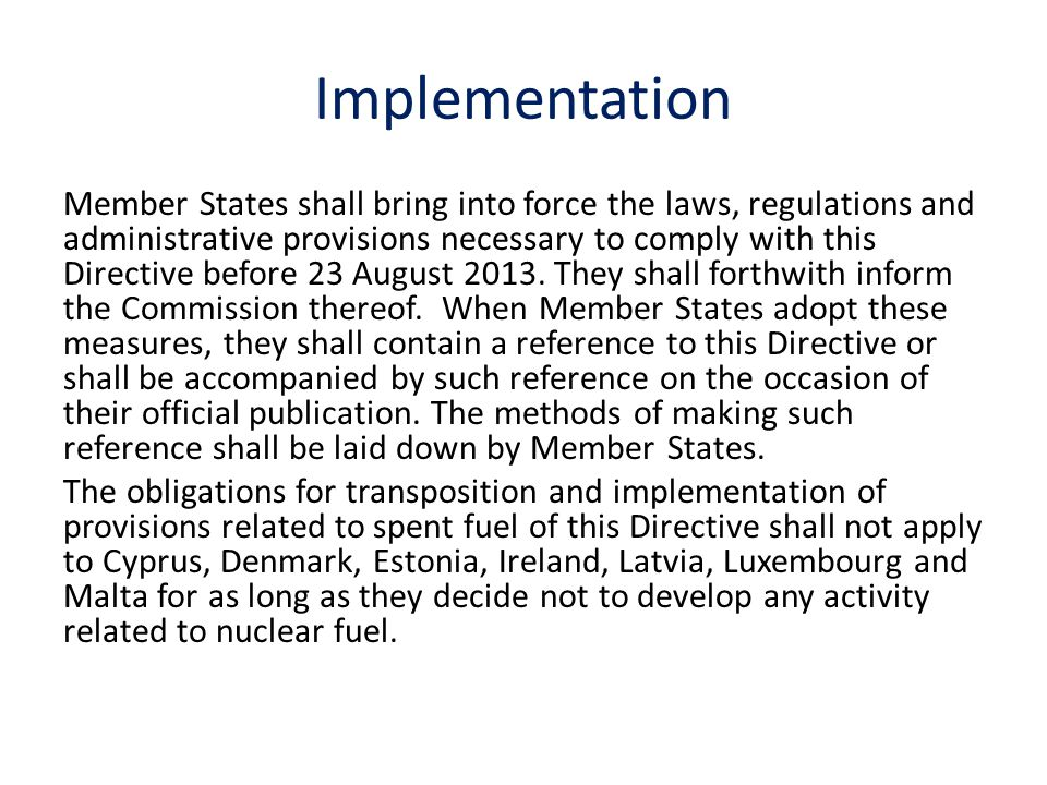 Implementation Member States shall bring into force the laws, regulations and administrative provisions necessary to comply with this Directive before 23 August 2013.