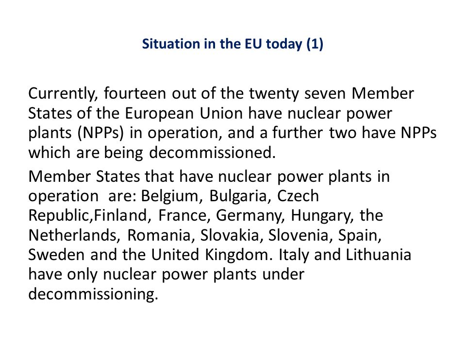 Situation in the EU today (2) Three Member States (Finland, France and the Slovak Republic) are constructing new NPPs.