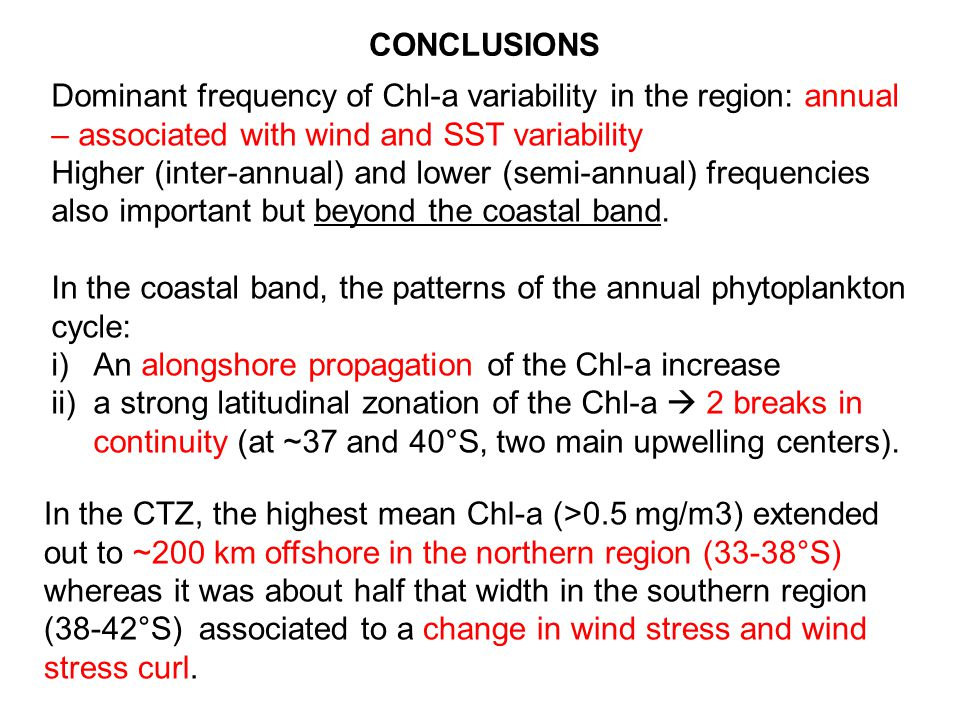 Dominant frequency of Chl-a variability in the region: annual – associated with wind and SST variability Higher (inter-annual) and lower (semi-annual) frequencies also important but beyond the coastal band.