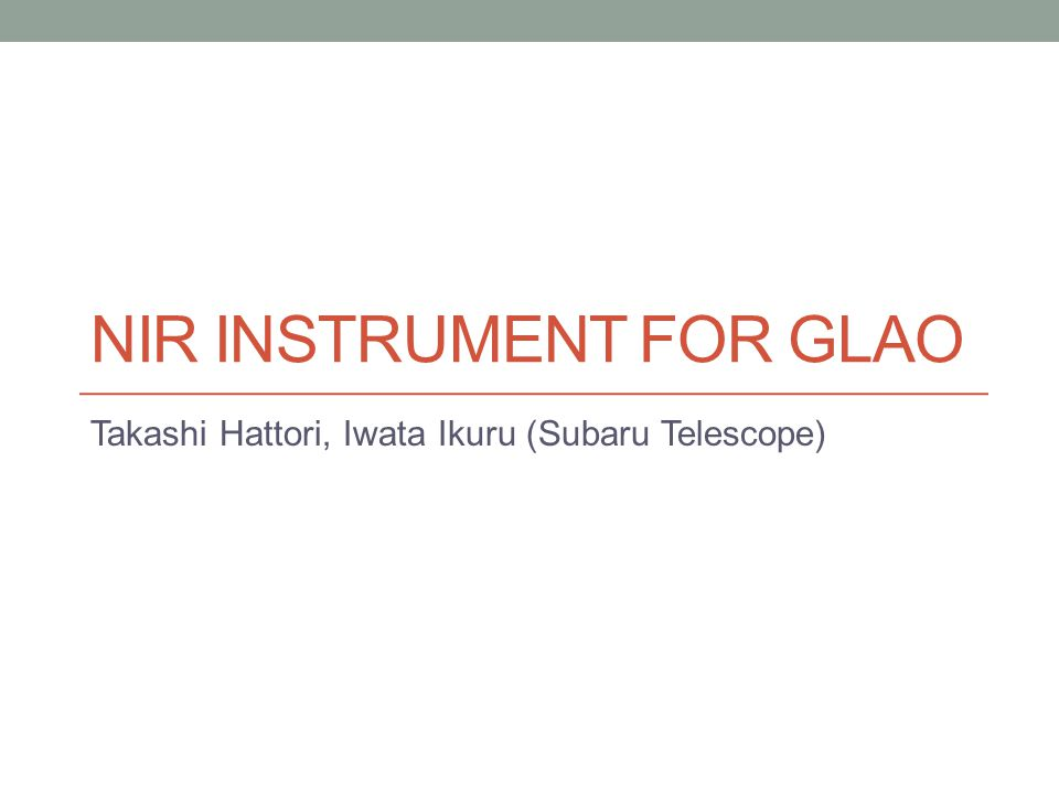Instrument for GLAO Need for wide field NIR instrument GLAO : good image quality over 15' FoV cf.