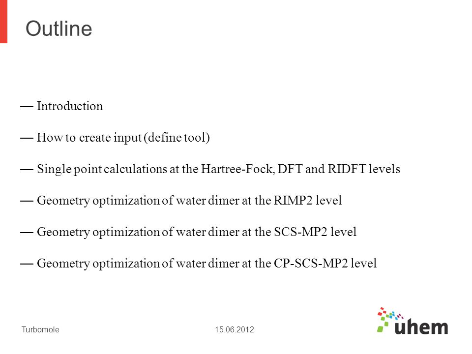 Turbomole15.06.2012 Geometry optimizations – RIMP2, SCS-MP2 and CP-SCS-MP2 calculations of water dimer 10.