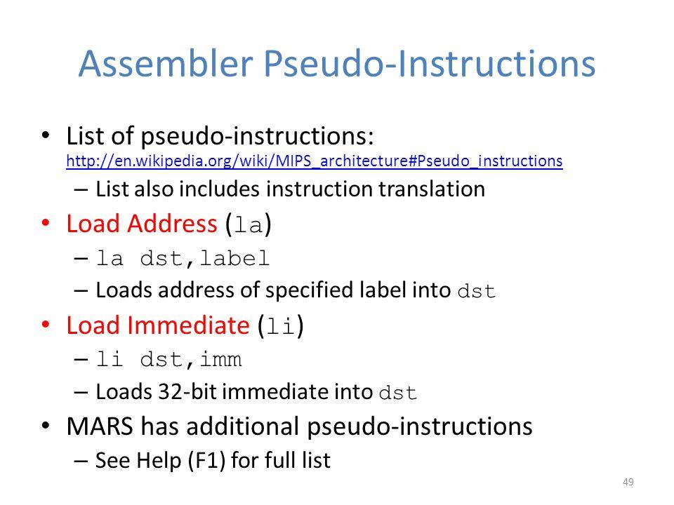 Assembler Pseudo-Instructions List of pseudo-instructions: http://en.wikipedia.org/wiki/MIPS_architecture#Pseudo_instructions http://en.wikipedia.org/