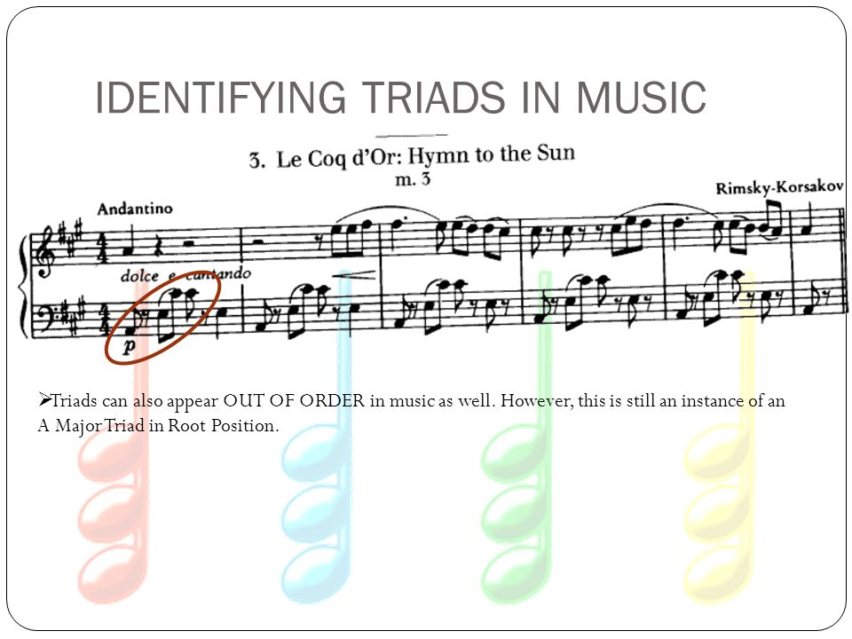 IDENTIFYING TRIADS IN MUSIC  Triads can also appear OUT OF ORDER in music as well.