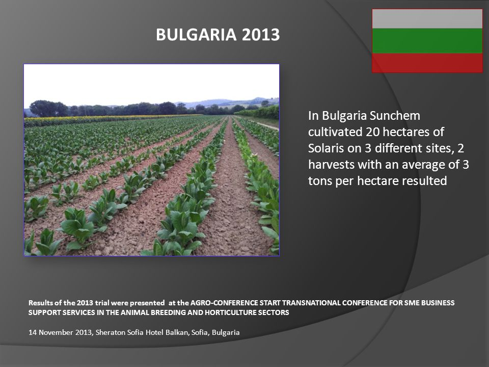 BULGARIA 2013 Results of the 2013 trial were presented at the AGRO-CONFERENCE START TRANSNATIONAL CONFERENCE FOR SME BUSINESS SUPPORT SERVICES IN THE