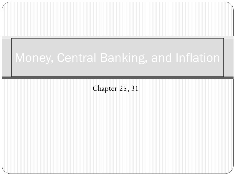 Chapter 25, 31 Money, Central Banking, and Inflation