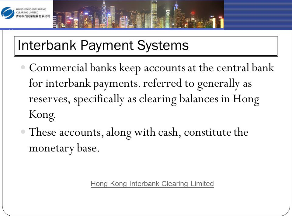 Interbank Payment Systems Commercial banks keep accounts at the central bank for interbank payments. referred to generally as reserves, specifically a