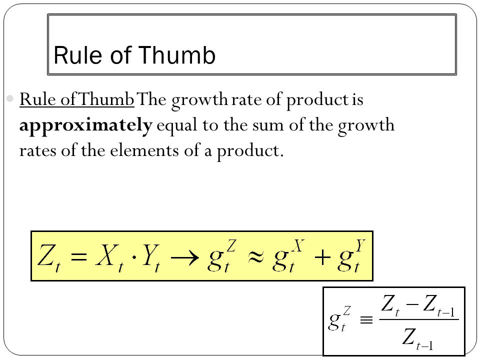 Rule of Thumb Rule of Thumb The growth rate of product is approximately equal to the sum of the growth rates of the elements of a product.