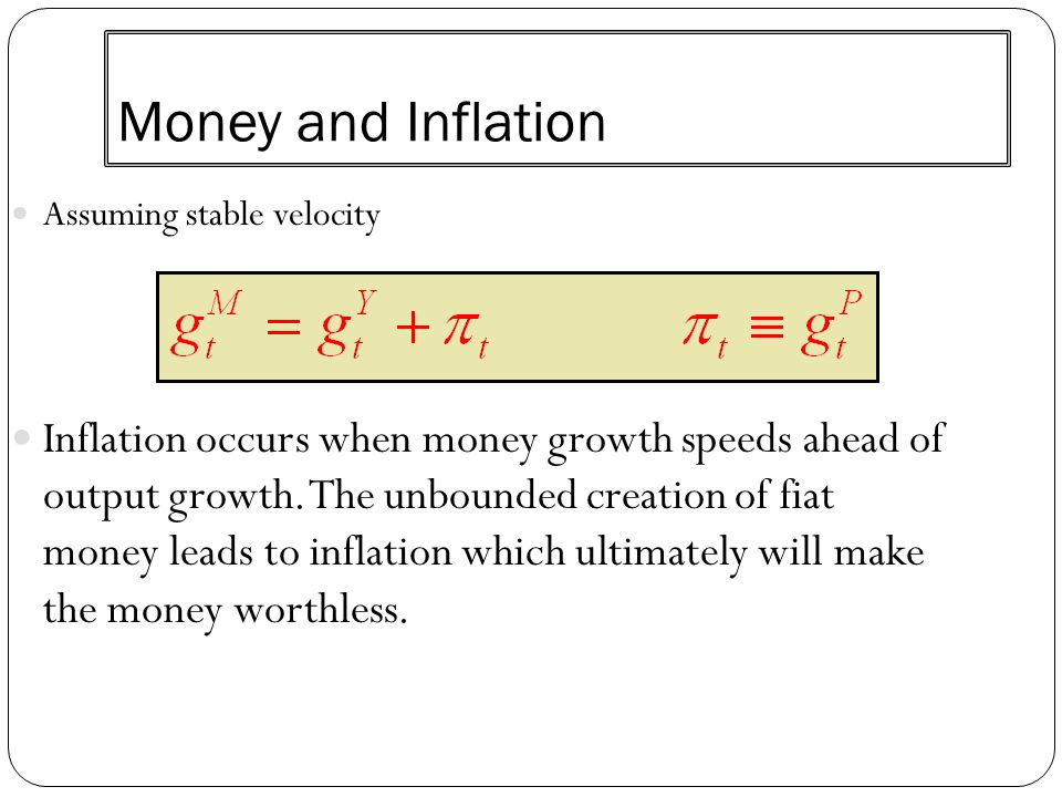 Money and Inflation Assuming stable velocity Inflation occurs when money growth speeds ahead of output growth. The unbounded creation of fiat money le