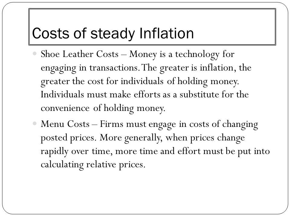 Costs of steady Inflation Shoe Leather Costs – Money is a technology for engaging in transactions. The greater is inflation, the greater the cost for