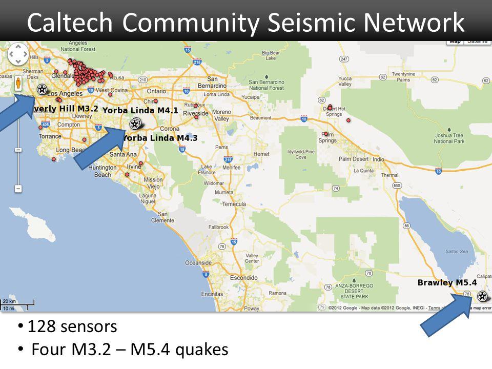Caltech Community Seismic Network 128 sensors Four M3.2 – M5.4 quakes