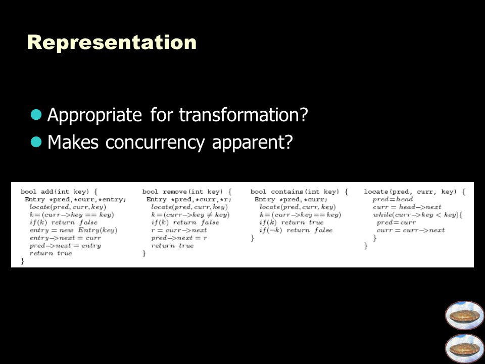 Representation Appropriate for transformation? Makes concurrency apparent?