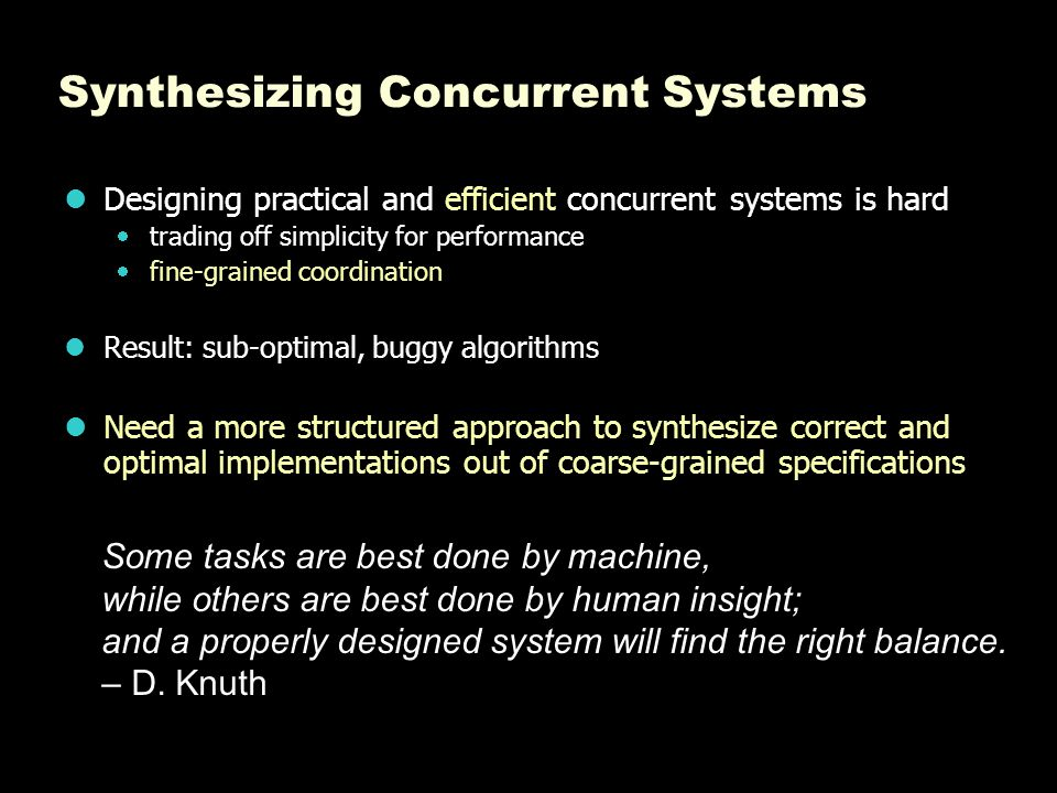 Synthesizing Concurrent Systems Designing practical and efficient concurrent systems is hard  trading off simplicity for performance  fine-grained c