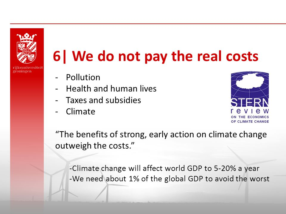 "6| We do not pay the real costs -Pollution -Health and human lives -Taxes and subsidies -Climate ""The benefits of strong, early action on climate chan"