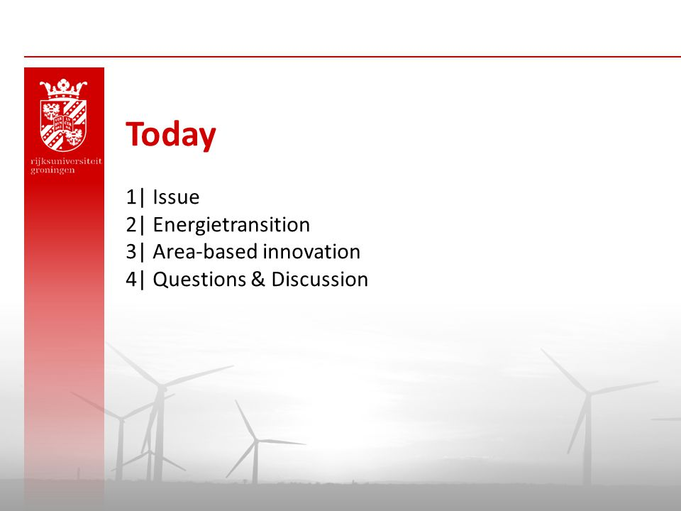 Today 1| Issue 2| Energietransition 3| Area-based innovation 4| Questions & Discussion