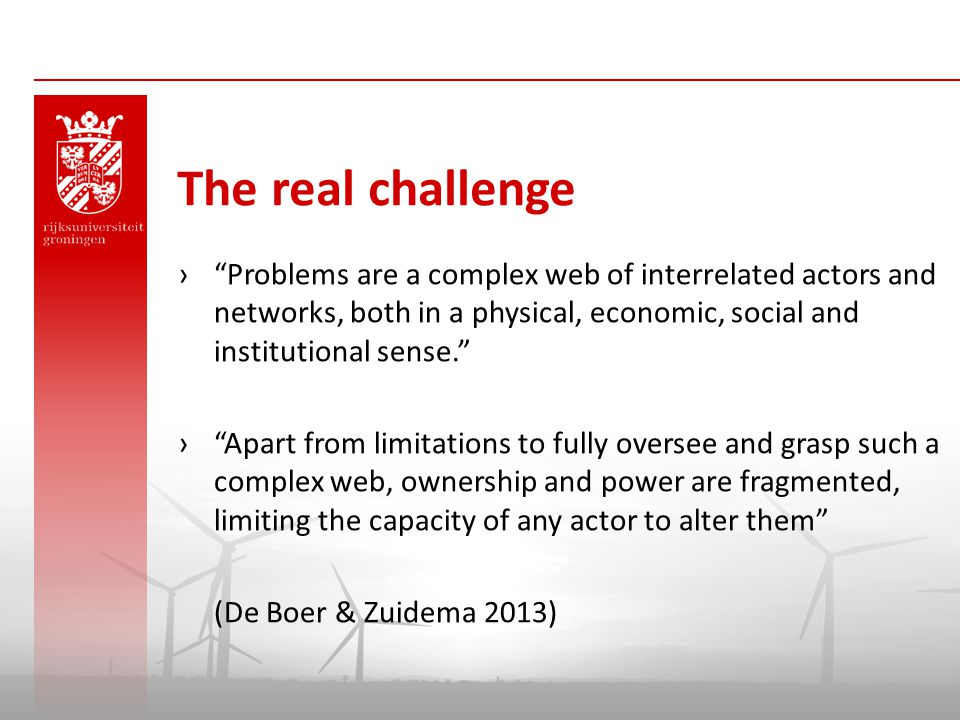 "The real challenge ›""Problems are a complex web of interrelated actors and networks, both in a physical, economic, social and institutional sense."" ›"""