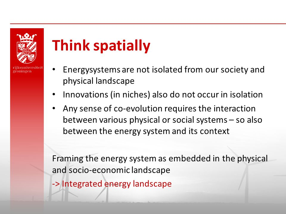 Energysystems are not isolated from our society and physical landscape Innovations (in niches) also do not occur in isolation Any sense of co-evolutio