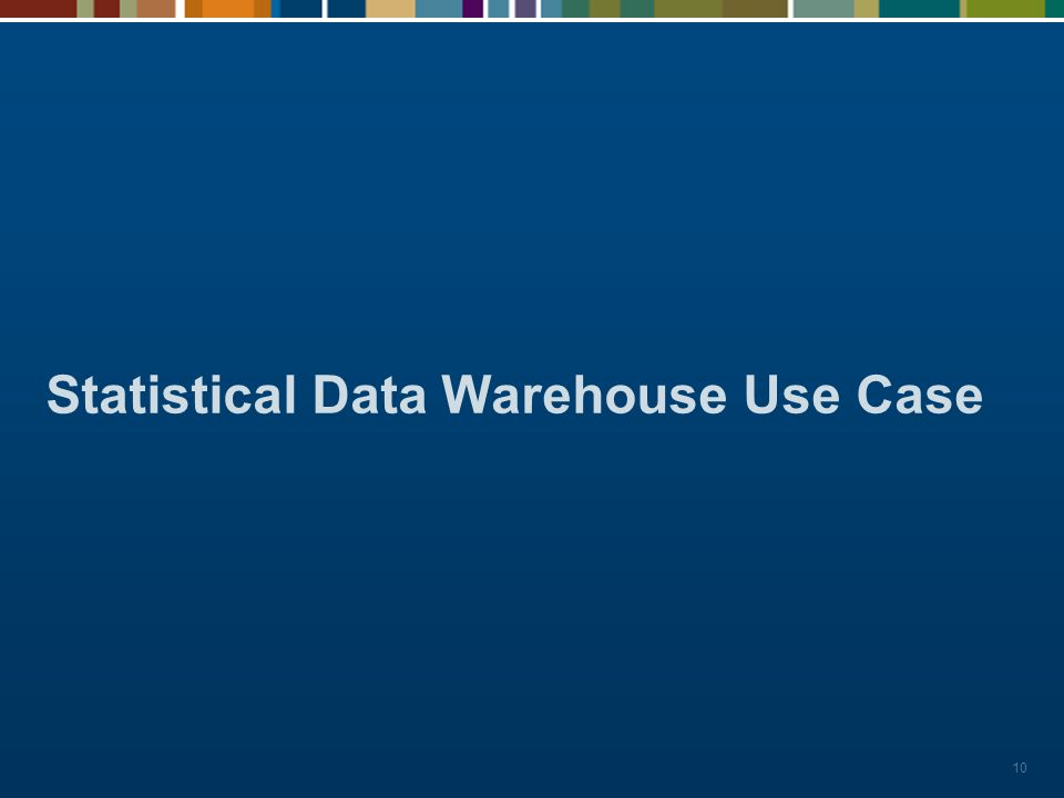 10 Statistical Data Warehouse Use Case