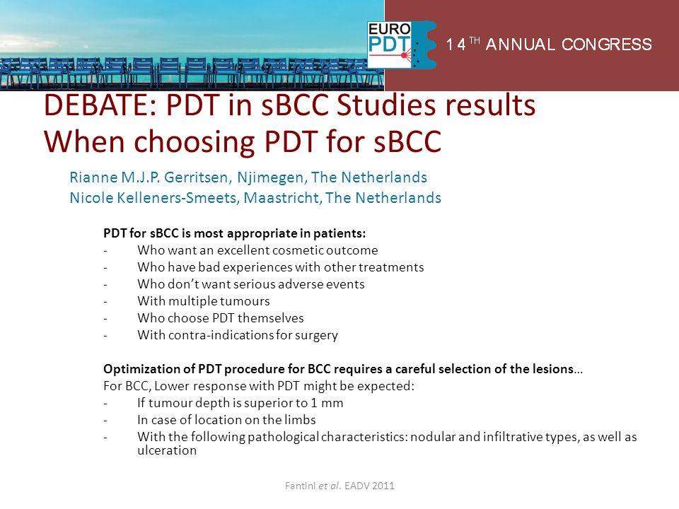 DEBATE: PDT in sBCC Studies results When choosing PDT for sBCC Rianne M.J.P. Gerritsen, Njimegen, The Netherlands Nicole Kelleners-Smeets, Maastricht,