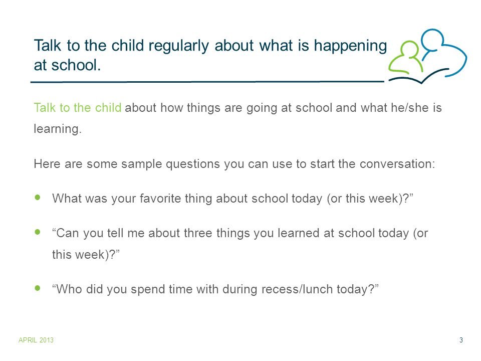 Talk to the child regularly about what is happening at school.