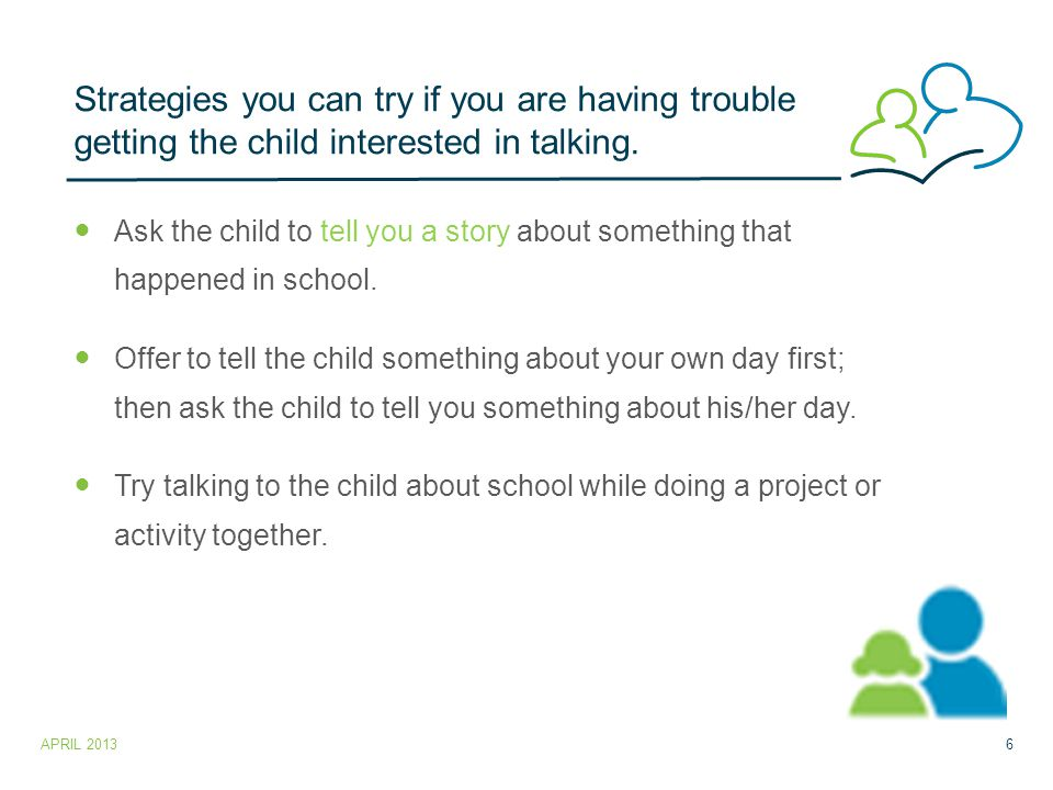 Strategies you can try if you are having trouble getting the child interested in talking.