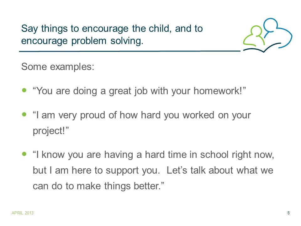 Say things to encourage the child, and to encourage problem solving.
