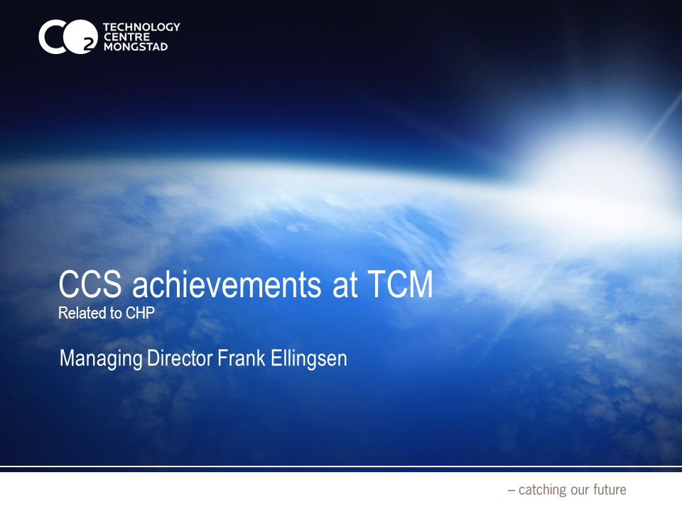 CCS achievements at TCM Related to CHP Managing Director Frank Ellingsen