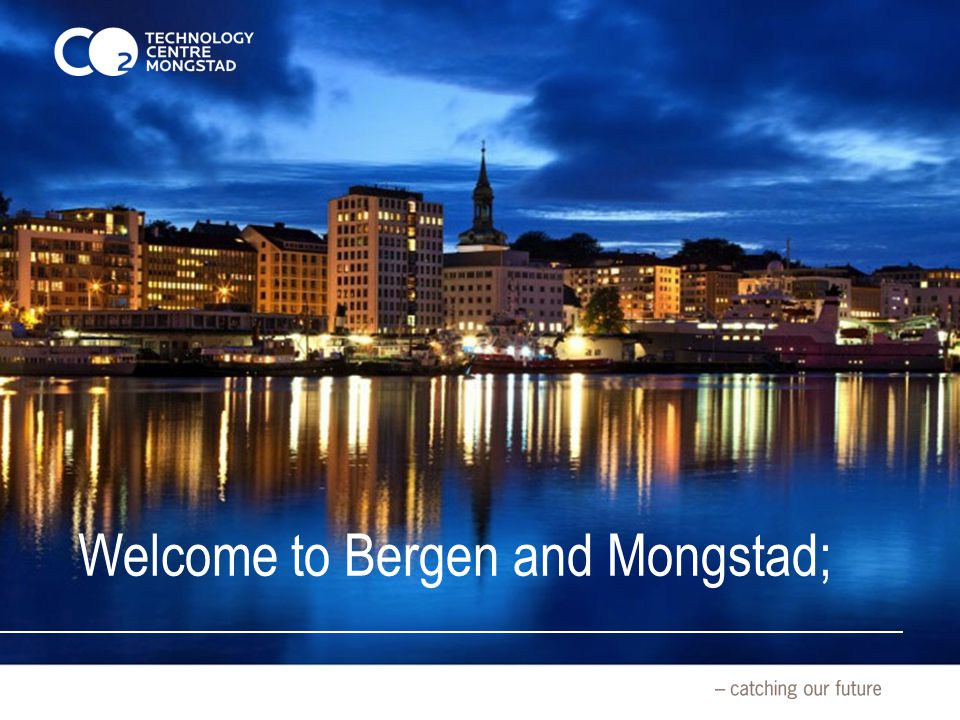 Welcome to Bergen and Mongstad;