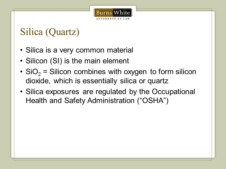 Silica (Quartz) Silica is a very common material Silicon (SI) is the main element SiO 2 = Silicon combines with oxygen to form silicon dioxide, which