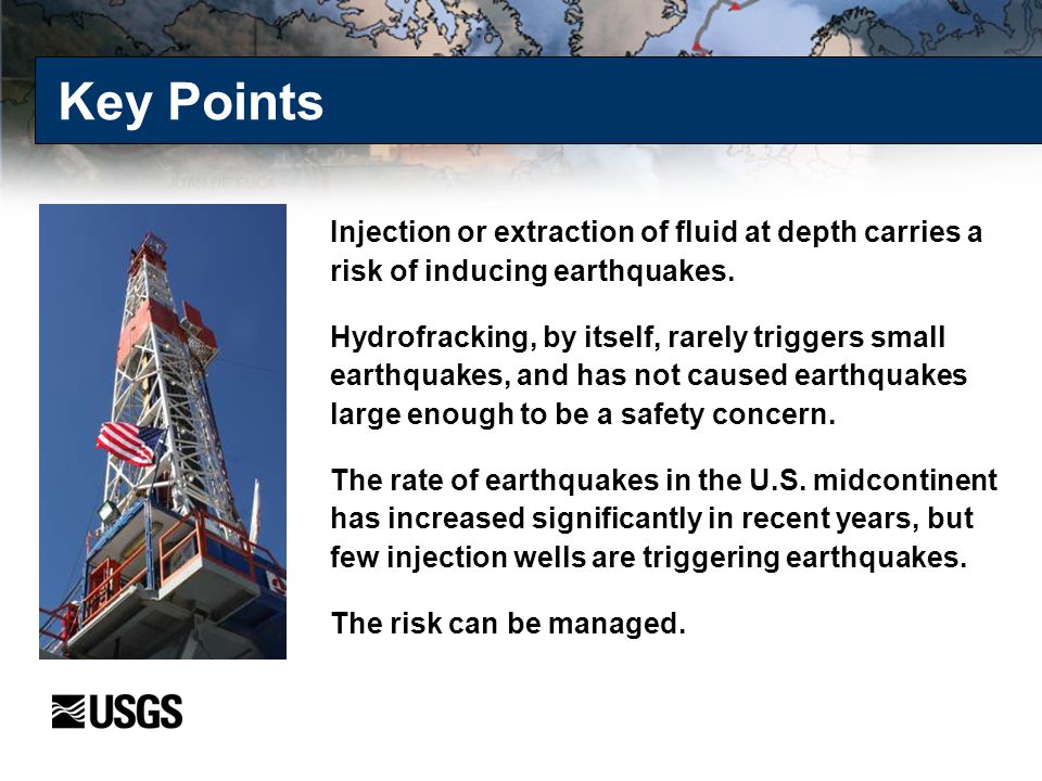 Key Points Injection or extraction of fluid at depth carries a risk of inducing earthquakes.
