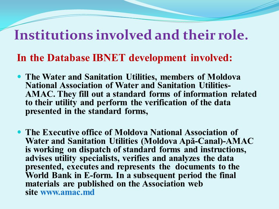 In the Database IBNET development involved: The Water and Sanitation Utilities, members of Moldova National Association of Water and Sanitation Utilities- AMAC.