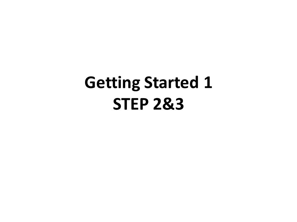 Getting Started 1 STEP 3