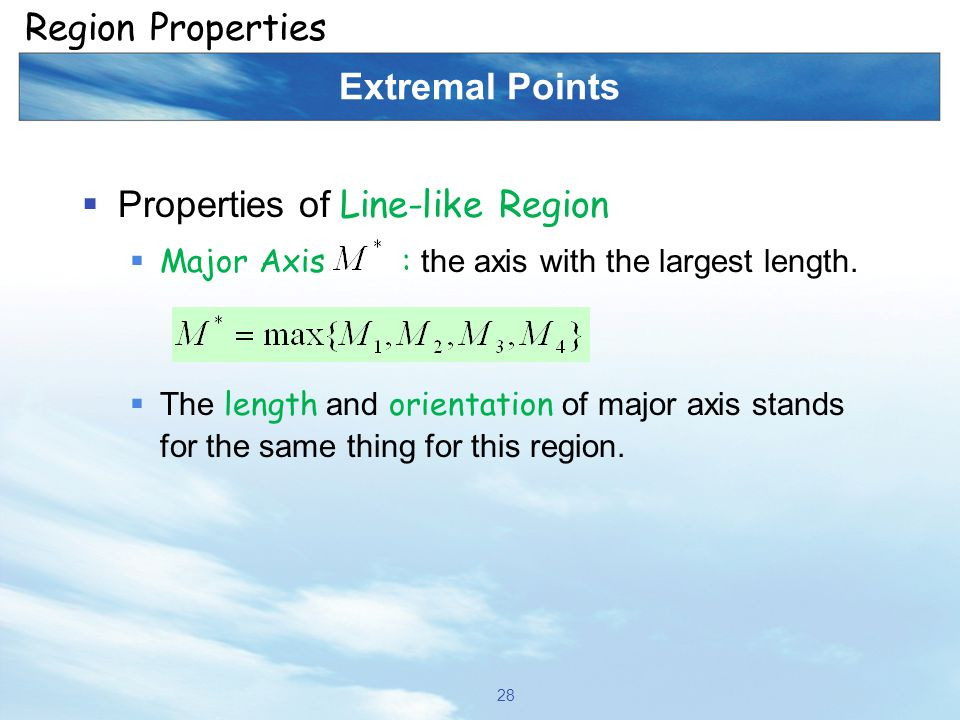 Extremal Points  Properties of Line-like Region  Major Axis : the axis with the largest length.  The length and orientation of major axis stands fo