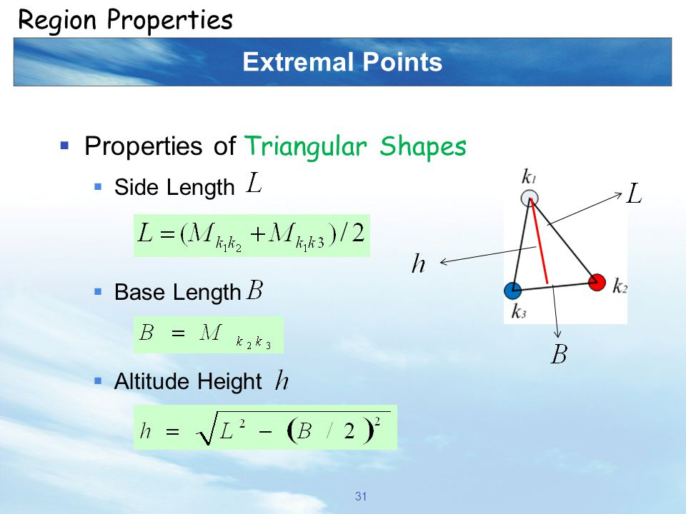 Extremal Points  Properties of Triangular Shapes  Side Length  Base Length  Altitude Height 31 Region Properties
